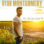Ryan Montgomery ' ''Til The Sun Came Up'
