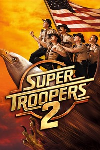 Super Troopers 2 - Now Playing on Demand